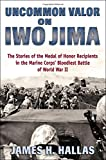 img - for Uncommon Valor on Iwo Jima: The Story of the Medal of Honor Recipients in the Marine Corps' Bloodiest Battle of World War II book / textbook / text book