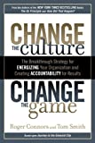 img - for Change the Culture, Change the Game: The Breakthrough Strategy for Energizing Your Organization and Creating Accountability for Results By Roger Connors, Tom Smith book / textbook / text book