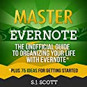 Master Evernote: The Unofficial Guide to Organizing Your Life with Evernote, Plus 75 Ideas for Getting Started Audiobook by S.J. Scott Narrated by Greg Zarcone