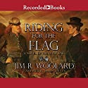 Riding for the Flag Audiobook by Jim R. Woolard Narrated by Jim Jenner