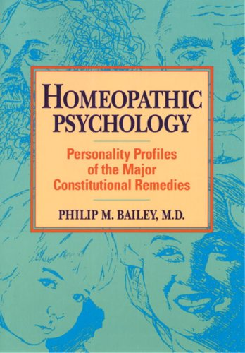 Homeopathic Psychology: Personalities of the Major Constitutional Remedies