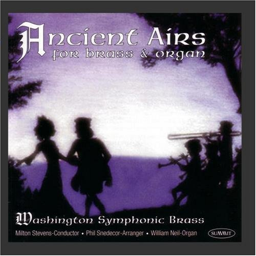 Ancient Airs for Brass & Organ. Washington Symphonic Brass. Milton Stevens, conductor. William Neil, organ. Phil Snedecor, arranger. Summit Records. DDCD 250. (1999)
