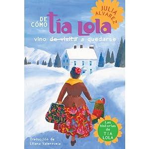 De cómo tía Lola vino (de visita) a quedarse [How Aunt Lola Came to Visit (to Stay)] | [Julia Alvarez]