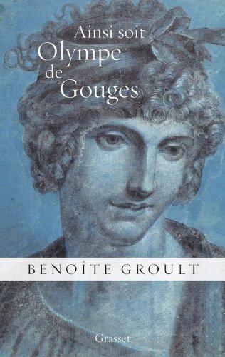 Ainsi soit Olympe de Gouges : La déclaration des droits de la femme et autres textes politiques (Documents Français)