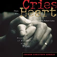 Cries from the Heart: Stories of Struggle and Hope | Livre audio Auteur(s) : Johann Christoph Arnold Narrateur(s) : Pat Bottino