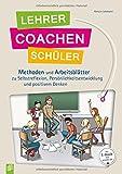 Lehrer coachen Schüler: Methoden und Arbeitsblätter zu Selbstreflexion, Persönlichtsentwicklung und positivem Denken