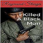 I Killed a Black Man: The Sad Reality of Why Black Men Kill One Another Hörbuch von Raymond Sturgis Gesprochen von: Samuel Stephens