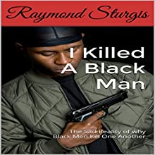 I Killed a Black Man: The Sad Reality of Why Black Men Kill One Another Audiobook by Raymond Sturgis Narrated by Samuel Stephens