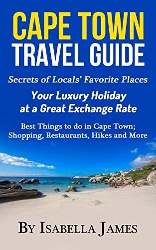 Cape Town Guide: Secrets of Locals' Favorite Places.  Your Luxury Holiday at a Great Exchange Rate,  Best Things to do in Cape Town; Shopping, Restaurants, Hikes and More
