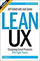 Lean UX: Designing Great Products with Agile Teams, 2nd Edition Front Cover