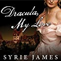 Dracula, My Love: The Secret Journals of Mina Harker Audiobook by Syrie James Narrated by Justine Eyre