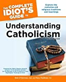 The Complete Idiot's Guide to Understanding Catholicism, 3rd Edition