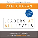Leaders At All Levels: Deepening Your Talent Pool to Solve the Succession Crisis (Your Coach in a Box) (1596591250) by Charan, Ram