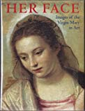 Her Face: Images of the Virgin Mary in Art