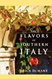 img - for The Flavors of Southern Italy by Erica De Mane (2004-04-23) book / textbook / text book