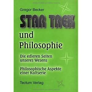 STAR TREK und Philosophie. Die edleren Seiten unseres Wesens. Philosophische Aspekte einer Kultserie