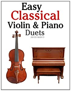 Easy Classical Violin Piano Duets Featuring Music Of Bach Mozart Beethoven Strauss And Other Composers by CreateSpace