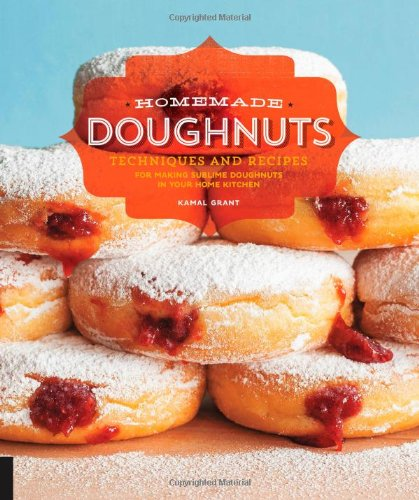 Homemade Doughnuts: Techniques and Recipes for Making Sublime Doughnuts in Your Home Kitchen - Kamal Grant