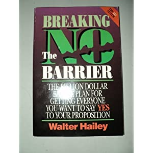 Breaking the No Barrier: The Billion Dollar Battle Plan Battle Plan for Getting to Yes Walter Hailey