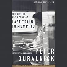 Last Train to Memphis: The Rise of Elvis Presley (       UNABRIDGED) by Peter Guralnick Narrated by Kevin Stillwell