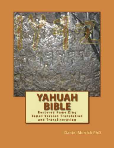 Yahuah Bible: Restored Name King James Version Translation and Transliteration, by Daniel W Merrick PhD