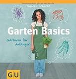 Garten Basics - Gärtnern für Anfänger (GU Garten Extra)