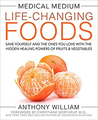 Medical Medium Life-Changing Foods: Save Yourself and the Ones You Love with the Hidden Healing Powers of Fruits & Vegetables written by Anthony William