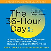 The 36-Hour Day: A Family Guide to Caring for People Who Have Alzheimer Disease, Related Dementias, and Memory Loss, fifth edition (       ungekürzt) von Nancy L. Mace, M.A., Peter V. Rabins, M.D., M.P.H. Gesprochen von: Peter V. Rabins, Elizabeth Tracey