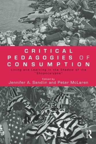 Critical Pedagogies of Consumption: Living and Learning in the Shadow of the