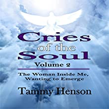 Cries of the Soul: The Woman Inside Me, Wanting to Emerge, Book 2 (       UNABRIDGED) by Tammy Henson Narrated by Deanna Arnold