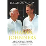 Thanks, Johnners: An Affectionate Tribute to a Broadcasting Legendby Jonathan Agnew