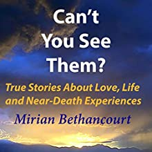 Can't You See Them?: True Stories of Love, Life and Near-Death Experiences Audiobook by Mirian Bethancourt Narrated by Nicole Gage