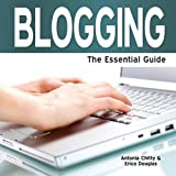 Blogging - The Essential Guideby Antonia Chitty