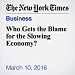 Who Gets the Blame for the Slowing Economy? | Steven Rattner
