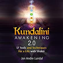 Kundalini Awakening 2.0: 17 Tools and Techniques for a Life with Shakti Audiobook by Jon Andre Lundal Narrated by Zac Clay