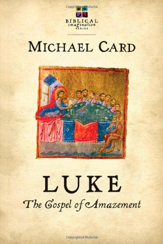 Luke: The Gospel of Amazement (Biblical Imagination), Michael Card