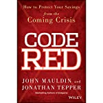 Code Red: How to Protect Your Savings from the Coming Crisis | John Mauldin,Jonathan Tepper