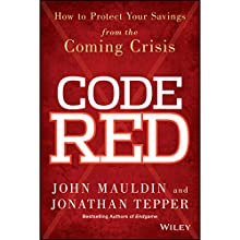 Code Red: How to Protect Your Savings From the Coming Crisis Audiobook by John Mauldin, Jonathan Tepper Narrated by Jack Marshall