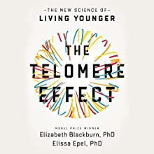 The Telomere Effect: The New Science of Living Younger | Livre audio Auteur(s) : Elizabeth Blackburn, Elissa Epel Narrateur(s) : Suzanne Toren