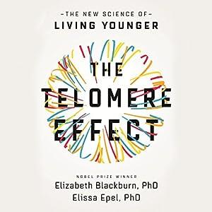 The Telomere Effect: The New Science of Living Younger Hörbuch von Elizabeth Blackburn, Elissa Epel Gesprochen von: Suzanne Toren