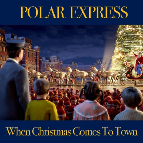 when-christmas-comes-to-town-from-polar-express