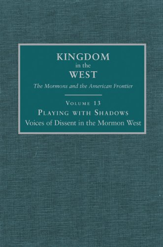 Playing with Shadows Voices of Dissent in the Mormon West Kingdom in the West The Mormons and the American087062394X