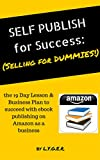 Self Publish for Success: the 19 Day Lesson & Business Plan to succeed with ebook publishing on Amazon as a business (Selling on Amazon for Dummies)