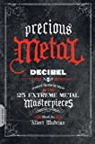 img - for Precious Metal: Decibel Presents the Stories Behind 25 Extreme Metal Masterpieces [Paperback] [2009] (Author) Albert Mudrian book / textbook / text book