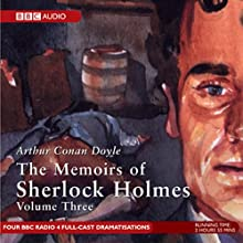 Memoirs of Sherlock Holmes, Volume 3 (Dramatised) Radio/TV Program Auteur(s) : Sir Arthur Conan Doyle Narrateur(s) : Clive Merrison, Michael Williams