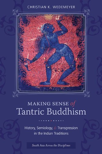 Making Sense of Tantric Buddhism: History, Semiology, and Transgression in the Indian Traditions (South Asia Across the