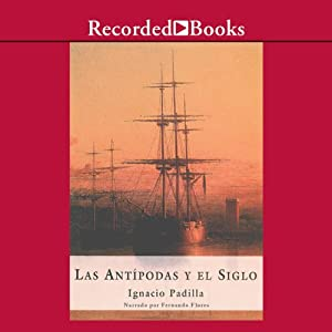 Las Antípodas y el siglo [The Antipodes and the Century] Audiobook