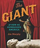 The Giant and How He Humbugged America (0439691842) by Murphy, Jim
