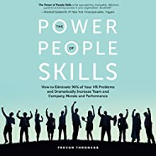 The Power of People Skills: How to Eliminate 90% of Your HR Problems and Dramatically Increase Team and Company Morale and Performance | Livre audio Auteur(s) : Trevor Throness Narrateur(s) : Tom Parks