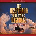 The Desperado Who Stole Baseball | John Ritter